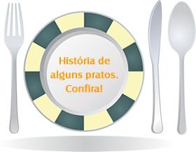 História de alguns pratos. Confira!