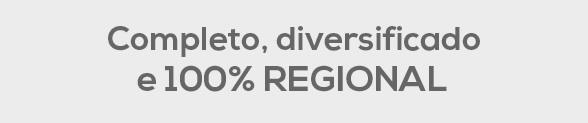 Completo, diversificado e 100% REGIONAL